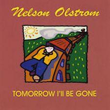 Tomorrow I'll Be Gone by Nelson Olstrom (CD, Dec-2001)