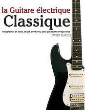 La Guitare électrique Classique : Pièces Faciles de Bach, Mozart, Beethoven,...