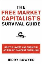 The Free Market Capitalist's Survival Guide: How to Invest and Thrive in an Era