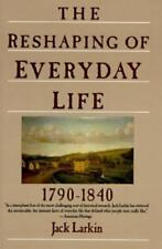 The Reshaping of Everyday Life: 1790-1840 Everyday Life in America