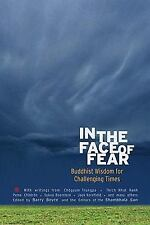 In the Face of Fear: Buddhist Wisdom for Challenging Times (A Shambhala Sun Book