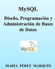 MySQL. Diseño, Programación y Administración de Bases de Datos by Maria Perez...