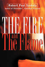 NEW The Fire and the Flame by Robert Paul Szekely