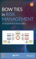 Bow Ties in Risk Management : A Concept Book for Process Safety, Hardcover by...