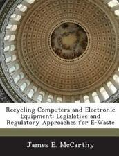 Recycling Computers and Electronic Equipment : Legislative and Regulatory...