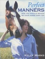 Perfect Manners: How You Should Behave So Your Horse Does Too,Kelly Marks