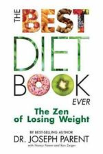 The Best Diet Book Ever : The Zen of Losing Weight by Joseph Parent (2015,...