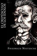 Cómo Se Filosofa a Martillazos : (Crepusculo de Los ídolos) by Friedrich...