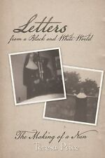 Letters from a Black and White World : The Making of a Nun by Teresa Price...