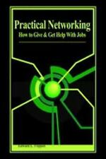 Practical Networking : How to Give and Get Help with Jobs by Edward L....