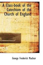 Class-Book of the Catechism of the Church of England: By George Frederick Mac...