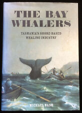 The Bay Whalers Tasmania's Shore Based Whaling Colonial Stations Industry Book
