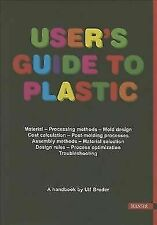 User's Guide to Plastic : A Handbook for Everyone; [Material, Processing...