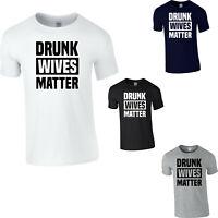Drunk Wives Matter T-Shirt Funny Drinking Men's Ladies Top Wine Lover Drunk Tee