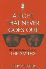 A Light That Never Goes Out: The Enduring Saga of the Smiths by Tony Fletcher
