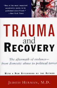 Trauma and Recovery: The Aftermath of Violence--from Domestic Abuse to Po - GOOD