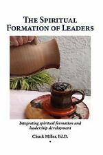 The Spiritual Formation of Leaders by Chuck Miller (2007, Hardcover)