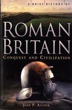 A Brief History of Roman Britain: Conquest and Civilization