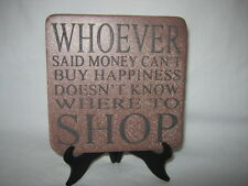 WHOEVER SAID MONEY CAN'T BUY HAPPINESS DOES NOT KNOW WHERE TO SHOP PLAQUE