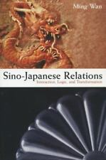 Sino-Japanese Relations: Interaction, Logic, and Transformation Wan, Ming Hardc
