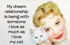 My Dream Relationship Is Being With Someone I... Cat funny fridge magnet   (ep)