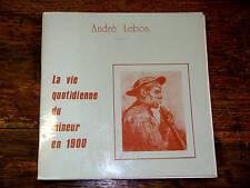 la vie quotidienne du mineur en 1900 / andré lebon