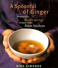 A Spoonful of Ginger : Irresistible Health-Giving Recipes from Asian Kitchens by