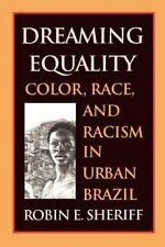 Dreaming Equality: Color, Race, and Racism in Urban Brazil, Sheriff, Robin E., N