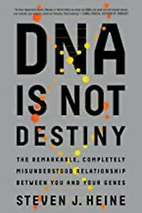 DNA Is Not Destiny: The Remarkable, Completely Misunderstood Relationship betwee