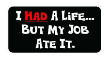 3 - I had a life but my job ate it hard hat / helmet vinyl decal sticker funny