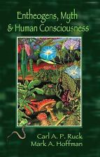 Entheogens, Myth, and Human Consciousness: By Ruck, Carl A. P., Hoffman, Mark...