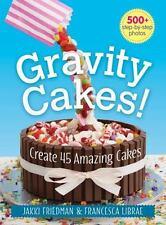 GRAVITY CAKES! - FRIEDMAN, JAKKI/ LIBRAE, FRANCESCA/ SUMERAJ, SUE (EDT) - NEW PA
