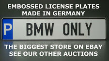BMW Only Euro European License Plate Number Plate Embossed Alu Ready Text