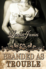 BRANDED AS TROUBLE by Lorelei James EROTIC CONTEMPORARY WESTERN COWBOY ROMANCE