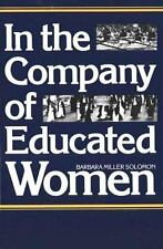 In the Company of Educated Women : A History of Women and Higher Education in Am