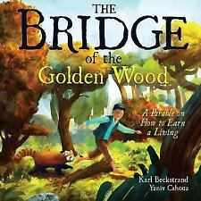 The Bridge of the Golden Wood : A Parable on How to Earn Money by Karl...