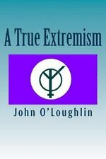 A True Extremism by John O'Loughlin (2014, Paperback)