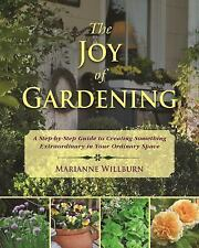 The Joy of Gardening : A Step-By-Step Guide to Creating Something...