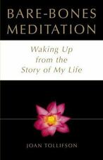 Bare-Bones Meditation : Waking up from the Story of My Life by Joan Tollifson...