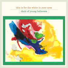 Choir of Young Believers : This Is for the White in Your Eyes CD (2009)