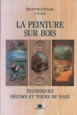La Peinture sur Bois : Techniques, Décors et Tours de Main - Nanou Boisjoly