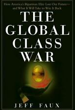 JEFF FAUX - The Global Class War : How America's Bipartisan Elite *New*
