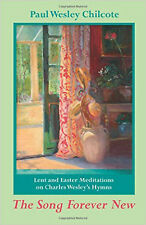 The Song Forever New: Lent and Easter Meditations on Charles Wesley's Hymns, New