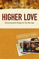 Essentials of Marriage: Higher Love : Discovering God's Design for Your...