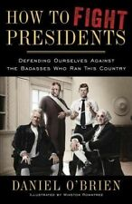 How to Fight Presidents: Defending Yourself Against the Badasses Who Ran This Co