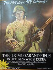 The M1 Garand Rifle in Pictures- WW2 & Korea    by Robert Bruce 1937 thru M14