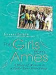 The Girls from Ames : A Story of Women and a Forty-Year Friendship by Jeffrey...