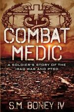Combat Medic: A soldier's story of the Iraq war and PTSD, Boney IV, S M, New Boo