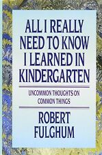 All I Really Need to Know I Learned in Kindergarten ROBERT FULGHUM CG334