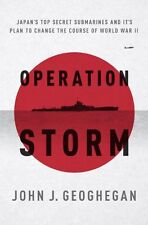Operation Storm: Japans Top Secret Submarines and Its Plan to Change the Course